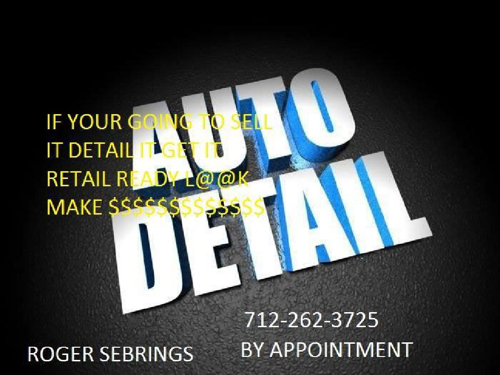 Full Detail CALL ROGER SEBRINGS AUTO DETAILING SHOP 11 W 2ND ST 712-262-3725 IN SPENCER IOWA ROGER S