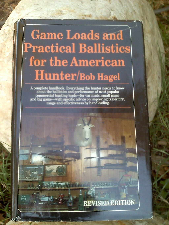 Game Loads and Practical Ballistics for the American Hunter -- Bob Hagel