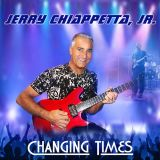Jerry Chiappetta, Jr. CHANGING TIMES (Music CD Release)