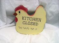 "Kitchen Decor Chicken ""Kitchen Closed This Chick has had It"" Chick 7""x7"""
