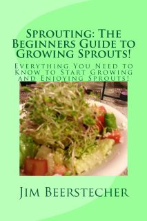Book: Sprouting: The Beginners Guide to Growing Sprouts! by Jim Beerstecher (Jim B)