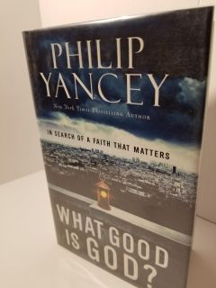 WHAT GOOD IS GOD?/ PHILIP YANCEY