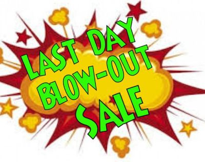 Last Day Blow-Out Sale Everything Must..