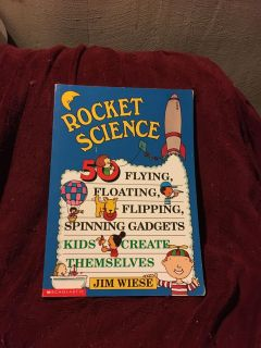 Rocket Science -50 Flying, Floating, Flipping, Spinning Gadgets Kids Create Themselves