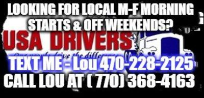 CDL-A Drivers Needed for Local runs and Deliveries . Things are picking up . Call or text Lou ASAP