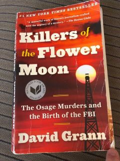 Killers of the Flower Moon, #1 NYTimes Bestseller, good but used condition, $4. Porch pick up only.