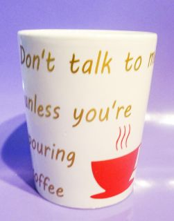 "Pouring Coffee - white ceramic mug with the words ""Don't Talk To Me Unless You're Pouring Coffee"" in gold with a red coffee cup - 14 ounces"