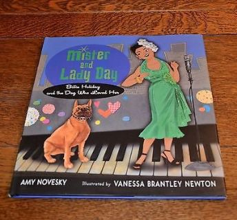 Mister and Lady Day: Billie Holiday and the Dog Who Loved Her Hard Cover Children's Book