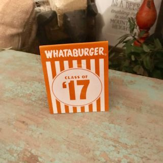 Cute Class of 17 Whataburger keepsake tent number. Novel. We have two and don t need. Only $2!