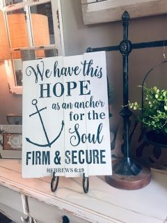 IN WHITE & NAVY ... WE HAVE THIS HOPE as an anchor for the SOUL FIRM & SECURE Hebrews 6:19 Can t be hung or sit on an easel