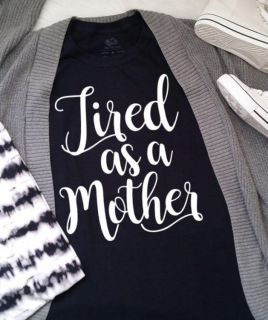 Brand New Womens Tired As A Mother Graphic Tee Shirt - Sz L