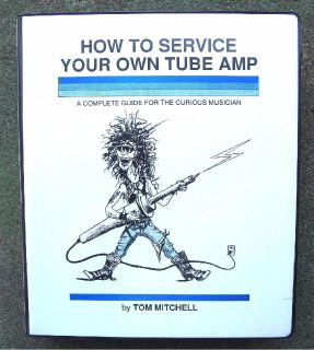* ~ ~ ~ How to Service Your Own Tube Amp ~ ~ by Tom Mitchell ~ ~ ~ *