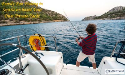 Family Fun Fishing in Seattle on board Your Own Private Yacht