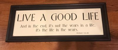 Live a good life. And in the end, it s not the year in a life, it s the life in the years.