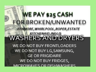 $$$CASH FOR BROKEN UNWANTED WASHERS AND DRYERS(READ AD)