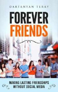 Forever Friends: Making Lasting Friendships Without Social Media