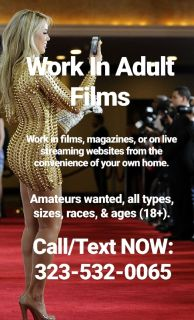 $$ WORK IN ADULT FILMS $$ - Call/Text: 323-532-0065