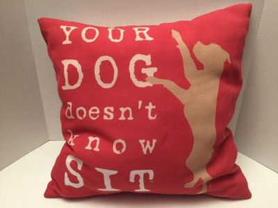 New Throw Pillow-Your Dog Doesn't Know Sit