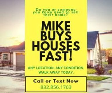 **Mike Buys Houses Fast! *Any Location, Any Condition**