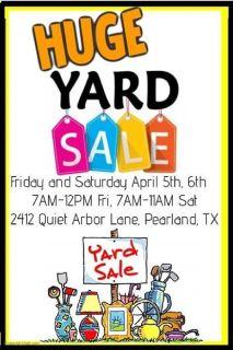 Huge Yard Sale - Sat Apr 6 7am-11am - 2412 Quiet Arbor Ln, Pearland, TX
