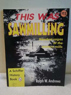 This Was Sawmilling~Sawdust Sagas of the Western Sawmills