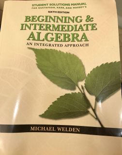Student solutions manual Beginning and Intermediate Algebra an Intergraded approach