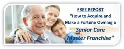 $50,000, FREE REPORT How To Make A Fortune Owning A Senior Care Master Franchise