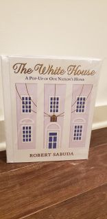 The White House Pop Up Book by Robert Sabuda. New in Plastic. A Pop-Up of Our Nation's Home. Retails for $29.99.