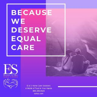 Because We Deserve Equal Care | E & S Home Care Solutions