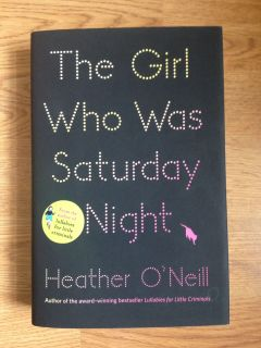 The Girl Who Was Saturday Night by Heather O'Neil