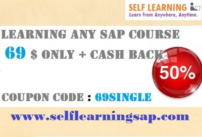 Start Learning ANY SAP Course at 69 $ Only + 50 % CASH BACK COUPON CODE : 69SINGLE- Extended Validity : 10th 15th, JULY 16.