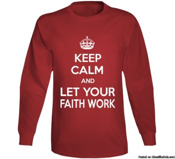 Keep Calm Christian T Shirt Let Your Faith Work Tee