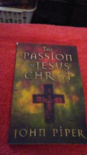 The passion of Christ by john piper