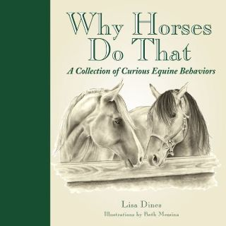 Why Horses Do That Hard Cover Book A Collection of Curious Equine Behaviors