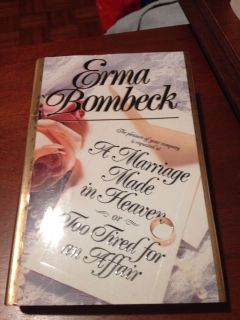 Erma Brombeck. A Marriage Made in Heaven or Too Tired for an Affair. Hardback