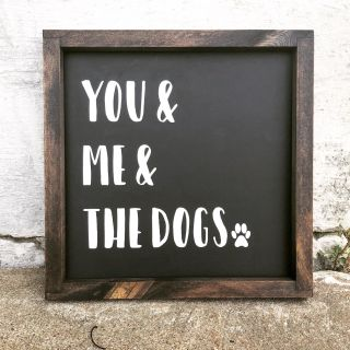 You & Me & The Dogs Framed Wood Sign