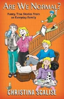 Are We Normal? Funny, True Stories from an Everyday Family - by Christina Scalis
