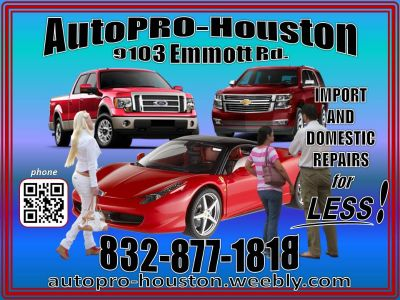 High Quality Parts | Low Labor Prices @ AutoPRO-Houston | Call - - TODAY