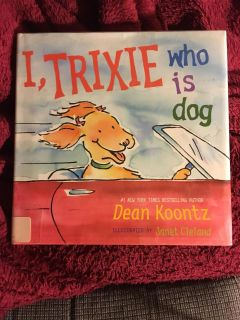 I, Trixie who is dog By Dean Koontz