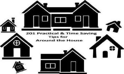 201 Practical & Time Saving Tips for Around the House