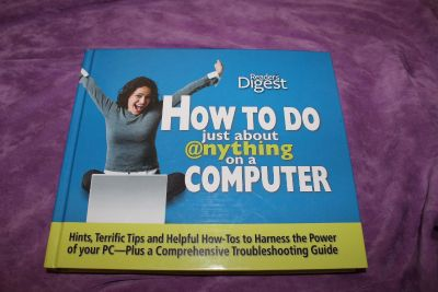 How to Do Just About Anything on a Computer: Hints, Terrific Tips and Helpful How-Tos to Harness the Power of Your PC