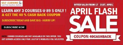 ONLY LAST 2 DAYS : LEARN 3 COURSES @ 70 % OFF + 40 % CASH BACK - VALID ONLY ON 17 - 21ST, APRIL - SUBSCRIBE TODAY AND SAVE BIG