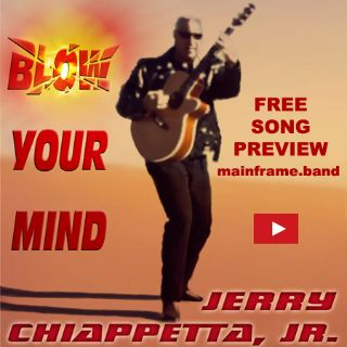 BLOW YOUR MIND by Jerry Chiappetta, Jr.