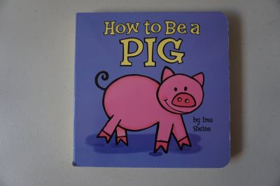 How To Be A Pig Board Book