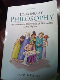 $30 College Philosophy Textbook: Looking At Philosophy: 6th Edition Donald Palmer IS