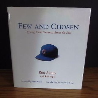 Few And Chosen Defining Cubs Greatness Across the Eras Ron Santo w/Phil Pepe
