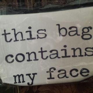 """New """"This bag contains my face"""" - LAST ONE!!!!"""