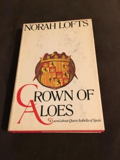 Vintage Book Crown of Aloes by Norah Lofts - a novel about Queen Isabella of Spain told by herself