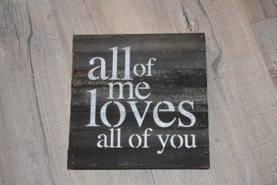 All of me loves all of you 10X10 reclaimed wood sign