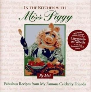 In the Kitchen With Miss Piggy: Fabulous Recipes from My Famous Celebrity Friend Hatf Cover Book...